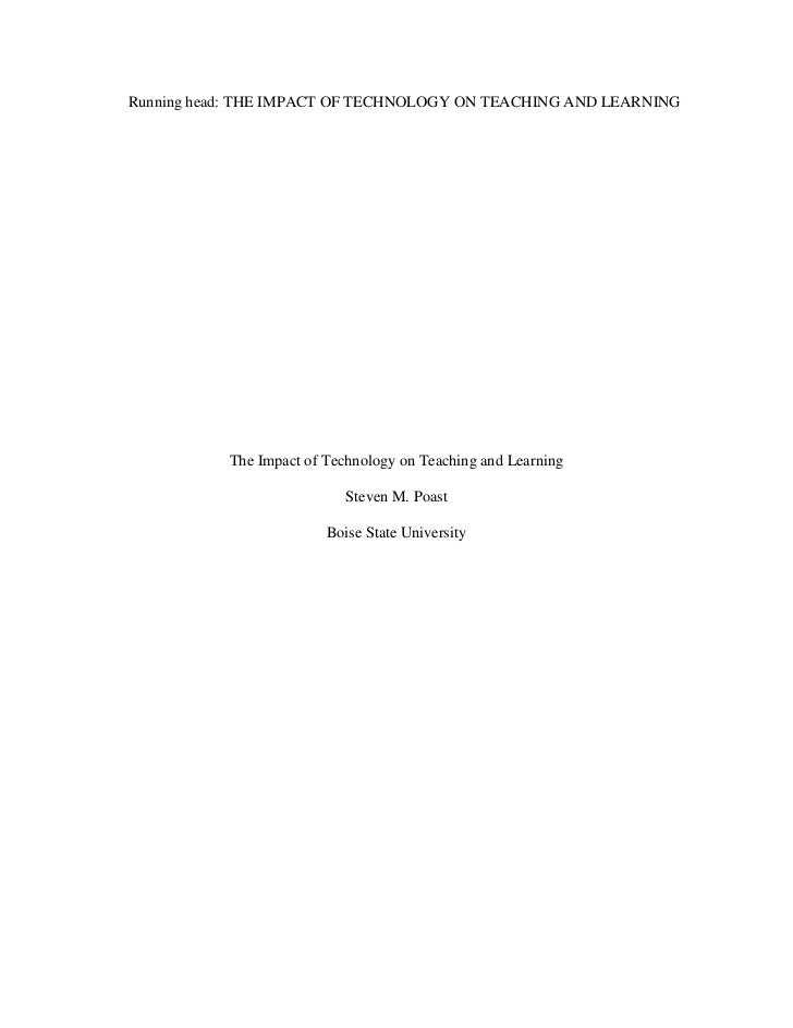 Running head: THE IMPACT OF TECHNOLOGY ON TEACHING AND LEARNING<br />The Impact of Technology on Teaching and Learning<br ...