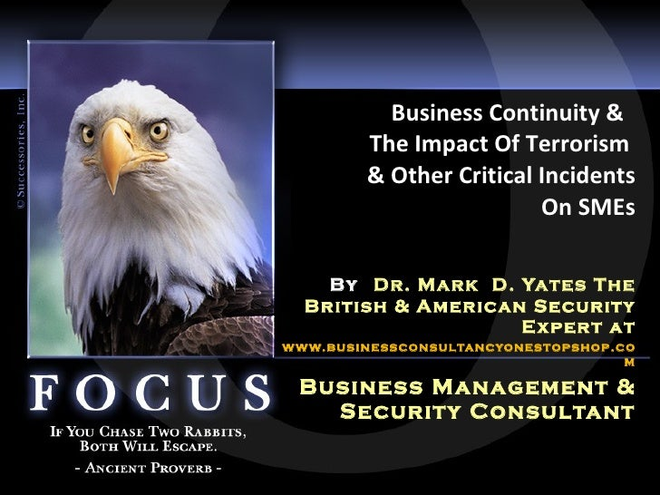 Business Continuity &  The Impact Of Terrorism  & Other Critical Incidents On SMEs By   Dr. Mark  D. Yates The British & A...