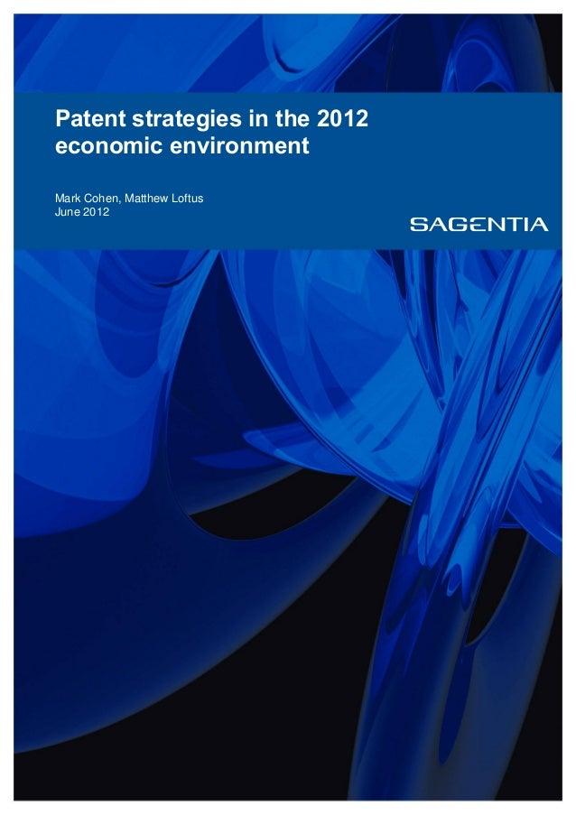 Patent strategies in the 2012 economic environment Mark Cohen, Matthew Loftus June 2012
