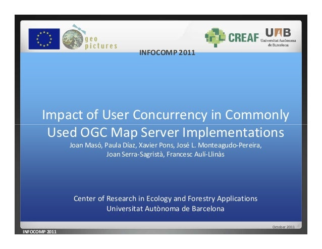 INFOCOMP 2011 Impact of User Concurrency in Commonly Used OGC Map Server Implementations INFOCOMP 2011 October 2011 Used O...