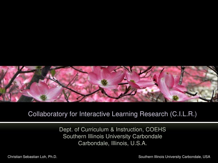 Collaboratory for Interactive Learning Research (C.I.L.R.)<br />Dept. of Curriculum & Instruction, COEHSSouthern Illinois ...