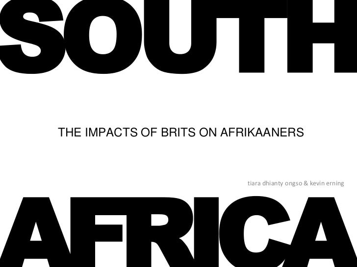 SOUTHTHE IMPACTS OF BRITS ON AFRIKAANERS                           tiara dhianty ongso & kevin erning