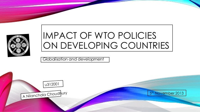 IMPACT OF WTO POLICIES ON DEVELOPING COUNTRIES Globalisation and development  5th November 2013