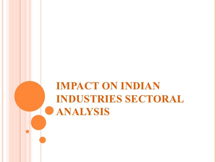 IMPACT ON INDIAN INDUSTRIES SECTORAL ANALYSIS