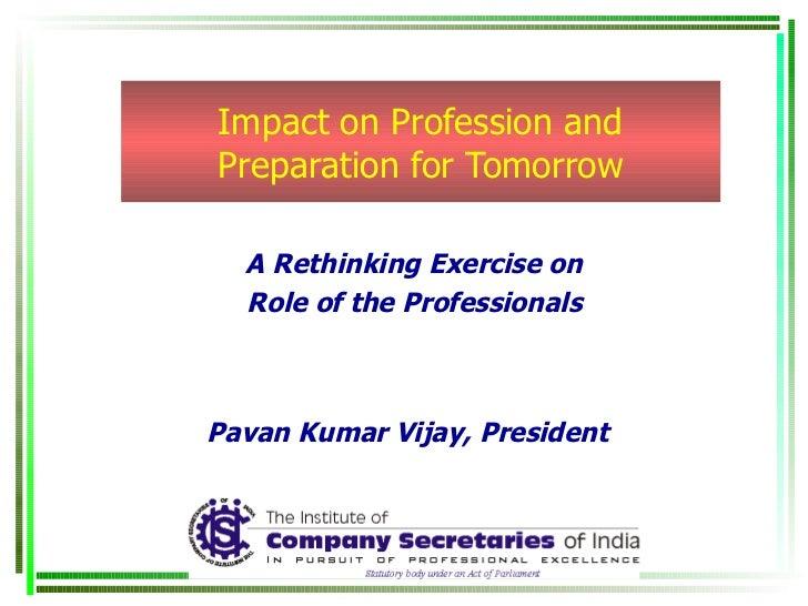 Impact on profession and preparation for tomorrow cs ca nirc_22_nov[1]
