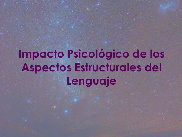 Impacto Psicológico de los Aspectos Estructurales del        Lenguaje