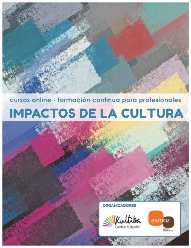 IMPACTOSDELACULTURA cursosonline-formacióncontinuaparaprofesionales ORGANIZADORES
