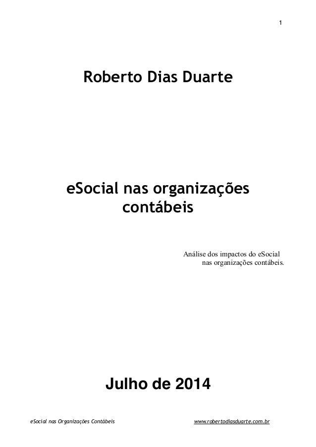 ! ! 1 ! ! Roberto Dias Duarte ! ! ! ! ! eSocial nas organizações contábeis ! ! ! ! Análise dos impactos do eSocial nas org...