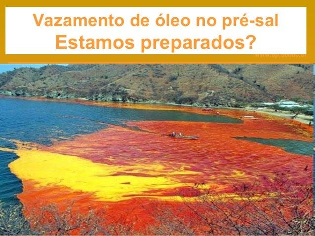 www.sp.senac.br Vazamento de óleo no pré-sal Estamos preparados?