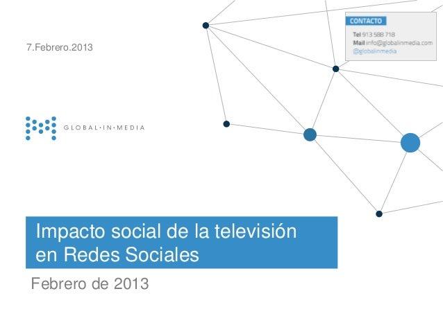 7.Febrero.2013 Impacto social de la televisión en Redes SocialesFebrero de 2013                          globalinmedia    ...