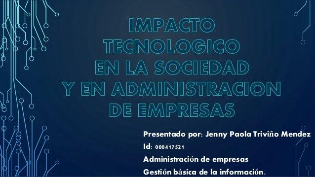 Presentado por: Jenny Paola Triviño Mendez Id: 000417521 Administración de empresas Gestión básica de la información.