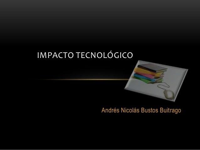 Andrés Nicolás Bustos Buitrago IMPACTO TECNOLÓGICO