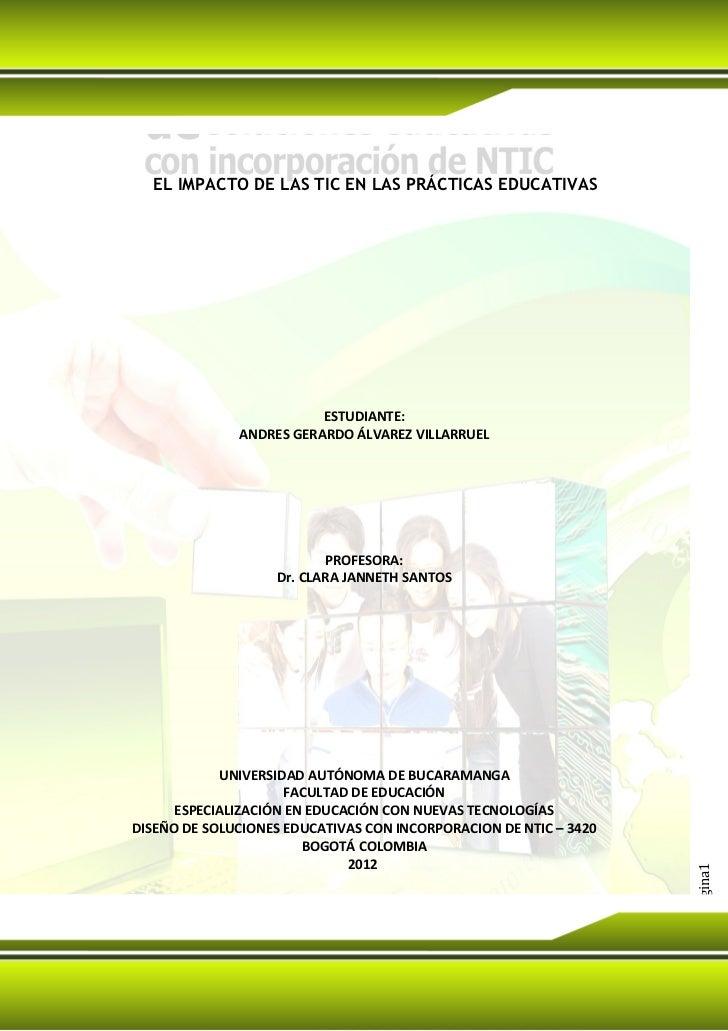 EL IMPACTO DE LAS TIC EN LAS PRÁCTICAS EDUCATIVAS                         ESTUDIANTE:              ANDRES GERARDO ÁLVAREZ ...
