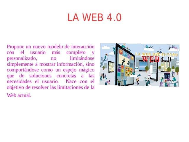 LA WEB 4.0 Propone un nuevo modelo de interacción con el usuario más completo y personalizado, no limitándose simplemente ...