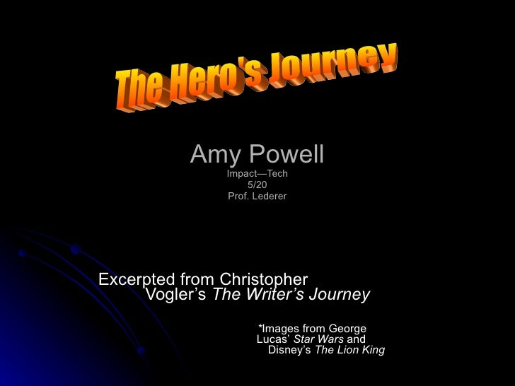 Amy Powell Impact—Tech 5/20 Prof. Lederer Excerpted from Christopher    Vogler's  The Writer's Journey * Images from Georg...