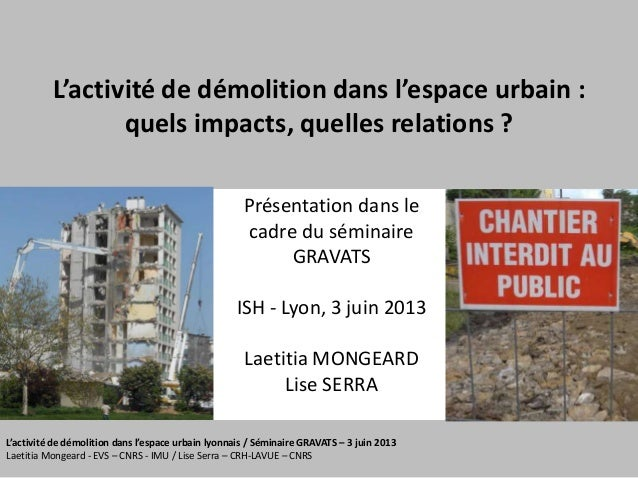 L'activité de démolition dans l'espace urbain lyonnais / Séminaire GRAVATS – 3 juin 2013Laetitia Mongeard - EVS – CNRS - I...