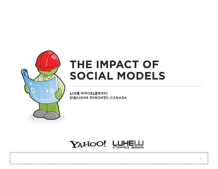 THE IMPACT OF SOCIAL MODELS LUKE WROBLEWSKI IDEA2009 TORONTO, CANADA                                1