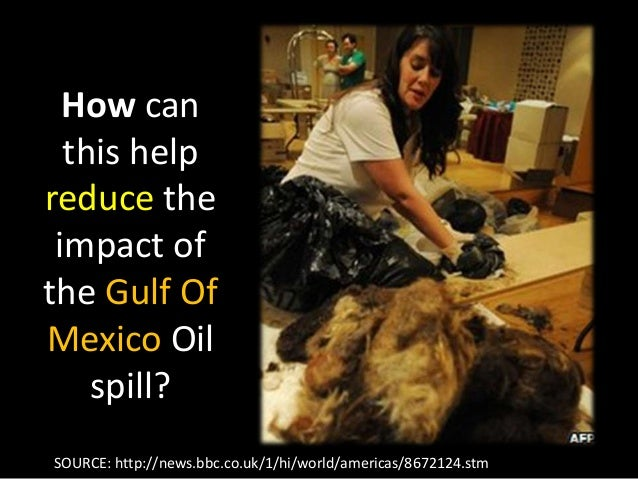 How can this help reduce the impact of the Gulf Of Mexico Oil spill? SOURCE: http://news.bbc.co.uk/1/hi/world/americas/867...