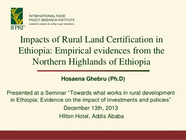 Impacts of Rural Land Certification in Ethiopia: Empirical evidences from the Northern Highlands of Ethiopia Hosaena Ghebr...