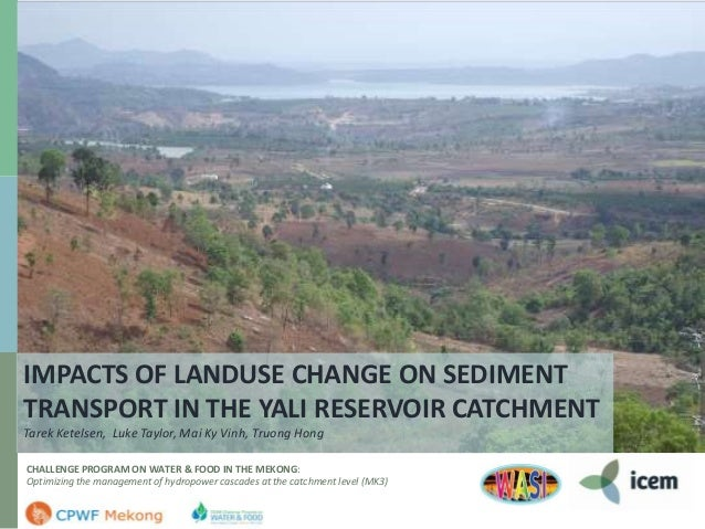 IMPACTS OF LANDUSE CHANGE ON SEDIMENT TRANSPORT IN THE YALI RESERVOIR CATCHMENT Tarek Ketelsen, Luke Taylor, Mai Ky Vinh, ...