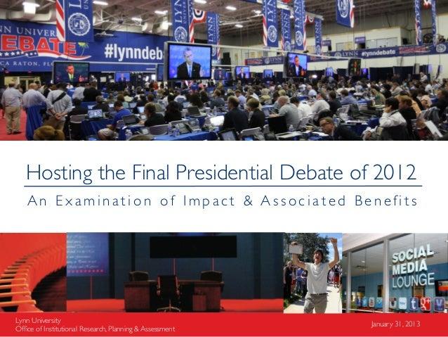 Hosting the Final Presidential Debate of 2012   An Examination of Impact & Associated BenefitsLynn University             ...