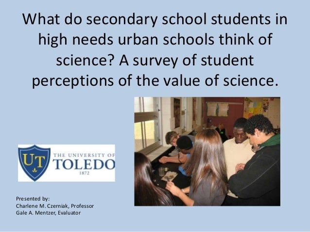 What do secondary school students in high needs urban schools think of science? A survey of student perceptions of the val...