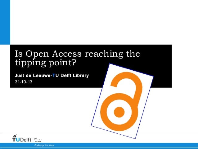 Is Open Access reaching the tipping point? Just de Leeuwe-TU Delft Library 31-10-13  Delft University of Technology  Chall...