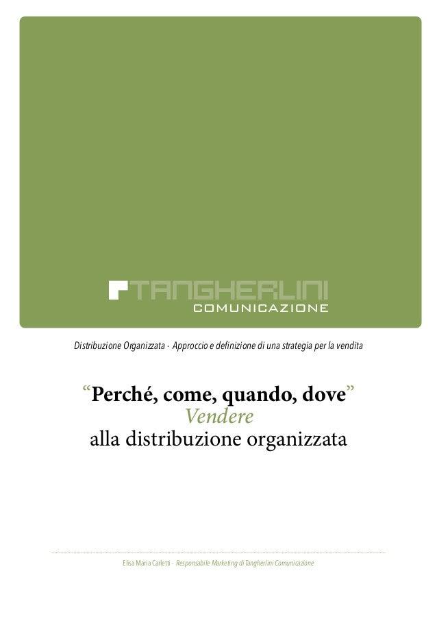 """Distribuzione Organizzata - Approccio e definizione di una strategia per la vendita """"Perché, come, quando, dove"""" Vendere a..."""