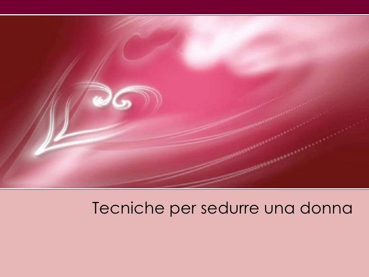 Tecniche per sedurreuna donna<br />