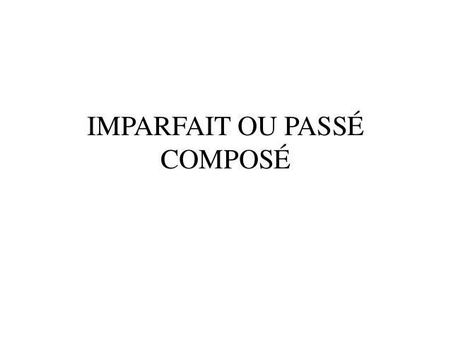 IMPARFAIT OU PASSÉ COMPOSÉ
