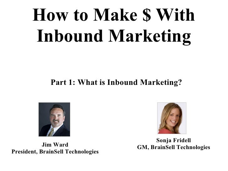 How to Make $ With       Inbound Marketing              Part 1: What is Inbound Marketing?                                ...