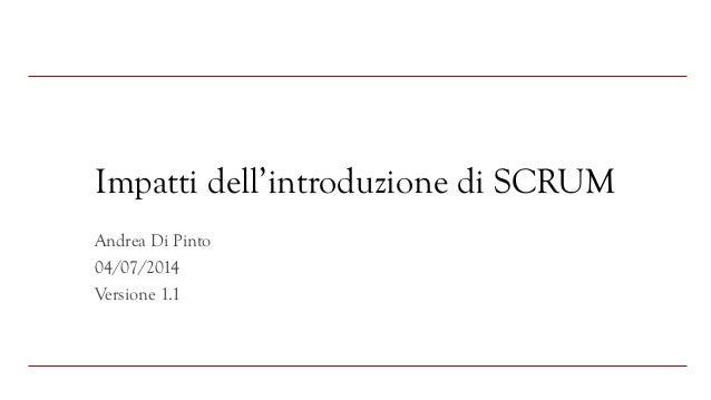 Impatti dell'introduzione di SCRUM Andrea Di Pinto 04/07/2014 Versione 1.1