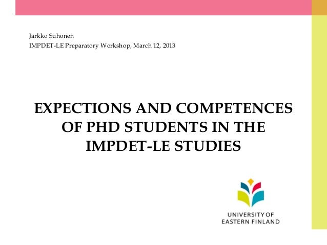 EXPECTIONS AND COMPETENCESOF PHD STUDENTS IN THEIMPDET-LE STUDIESJarkko SuhonenIMPDET-LE Preparatory Workshop, March 12, 2...