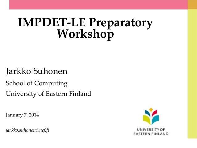 IMPDET-LE Preparatory Workshop Jarkko Suhonen School of Computing University of Eastern Finland January 7, 2014 jarkko.suh...