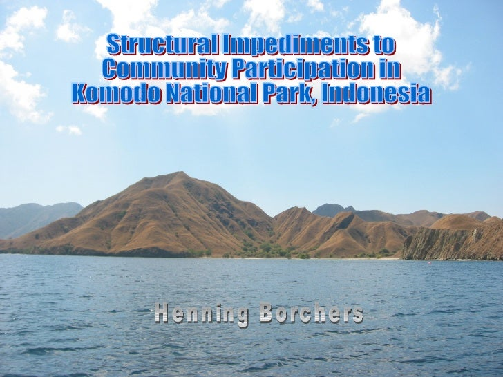 Structural Impediments to  Community Participation in  Komodo National Park, Indonesia Henning Borchers