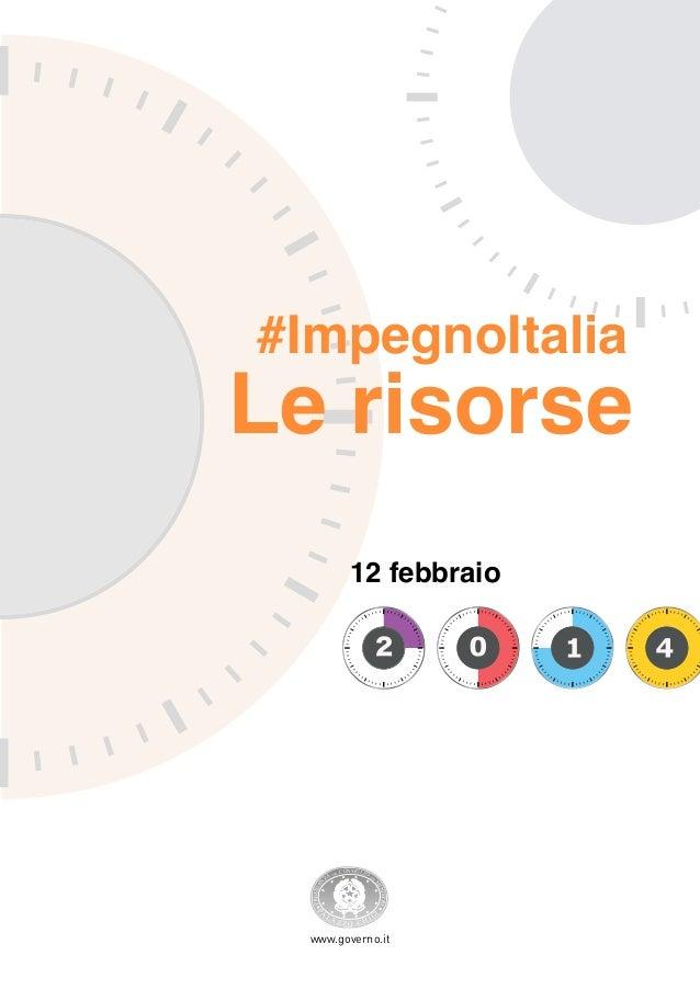 #ImpegnoItalia  Le risorse  DEL  CONSIGLIO  DE  STRI  LA  P  A  I  IN I  PR ESI DE  ZA  M  N  12 febbraio  ZZO CHI  G  I  ...
