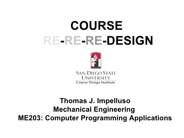Thomas J. Impelluso Mechanical Engineering  ME203: Computer Programming Applications COURSE   RE - RE - RE -DESIGN