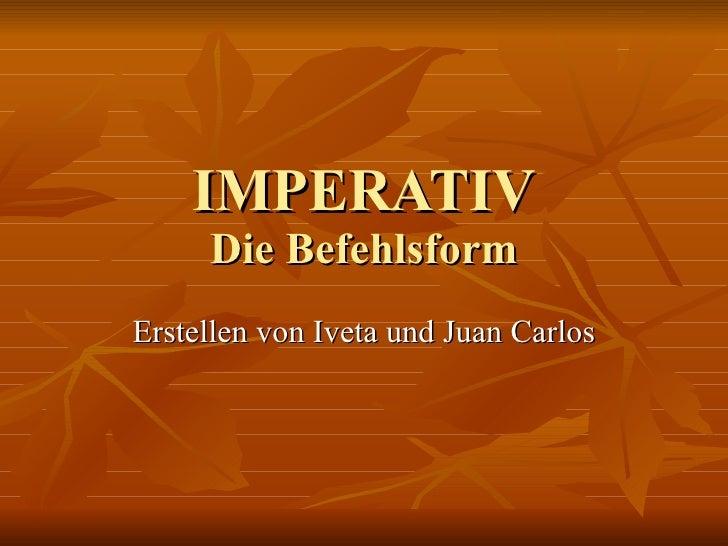 IMPERATIV Die Befehlsform Erstellen von Iveta und Juan Carlos
