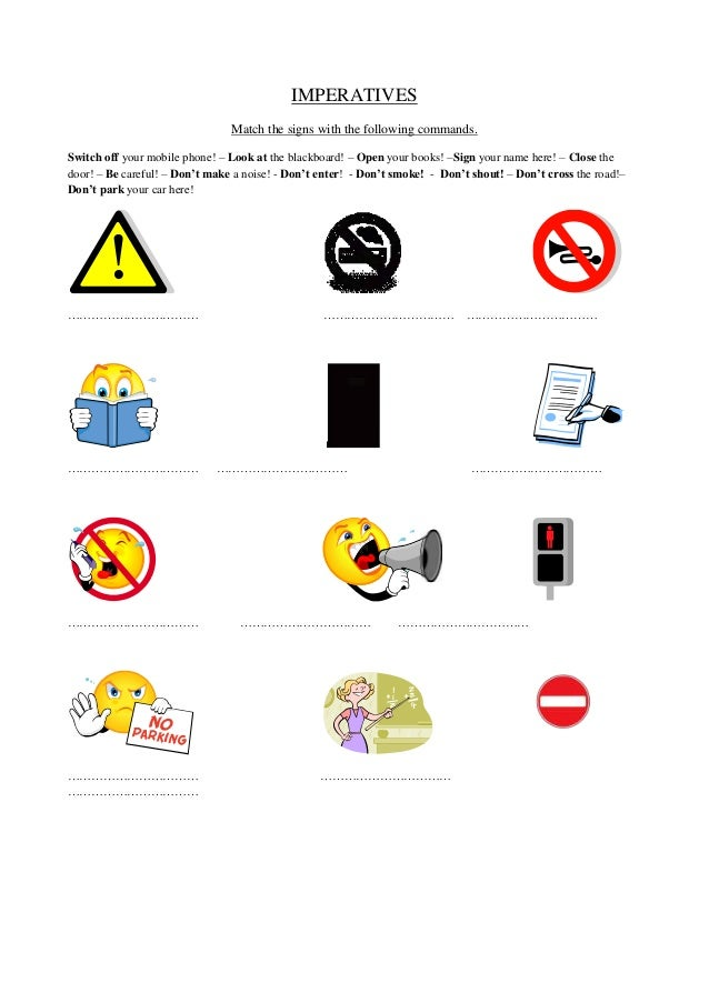 IMPERATIVES Match the signs with the following commands. Switch off your mobile phone! – Look at the blackboard! – Open yo...