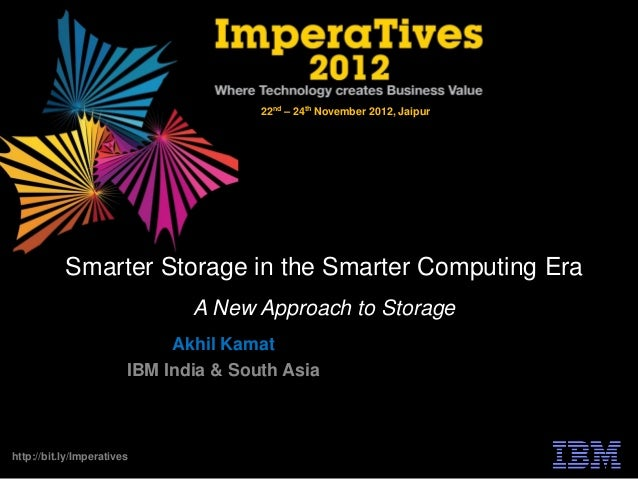 22nd – 24th November 2012, Jaipur           Smarter Storage in the Smarter Computing Era                               A N...