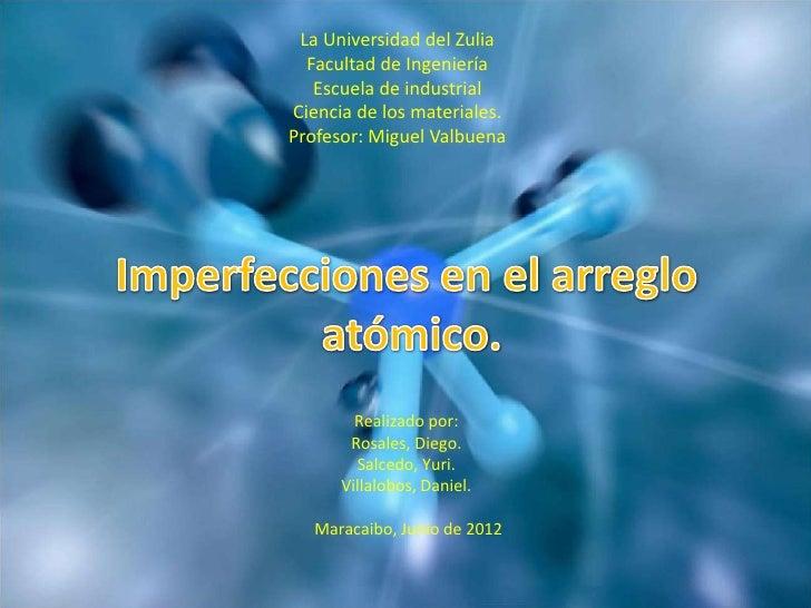 La Universidad del Zulia  Facultad de Ingeniería   Escuela de industrialCiencia de los materiales.Profesor: Miguel Valbuen...