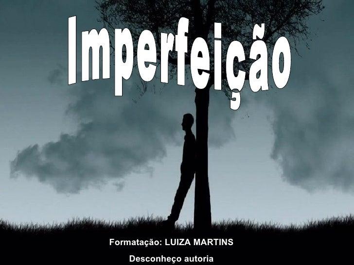 Imperfeição Formatação: LUIZA MARTINS Desconheço autoria