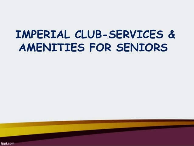 IMPERIAL CLUB-SERVICES & AMENITIES FOR SENIORS