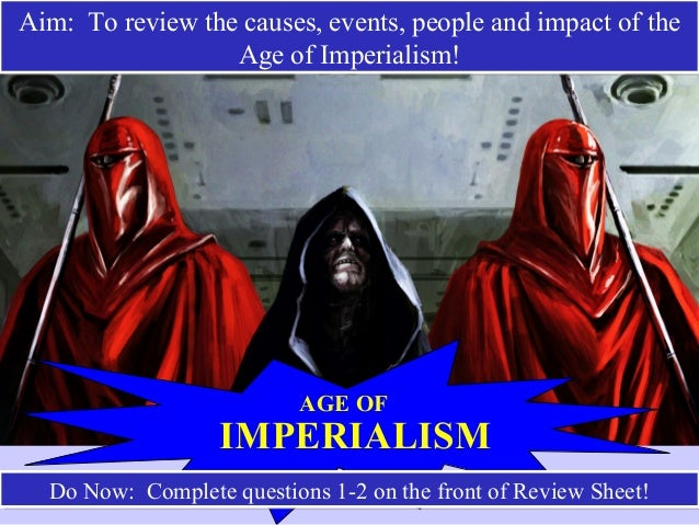 AGE OF IMPERIALISM Do Now: Complete questions 1-2 on the front of Review Sheet!Do Now: Complete questions 1-2 on the front...