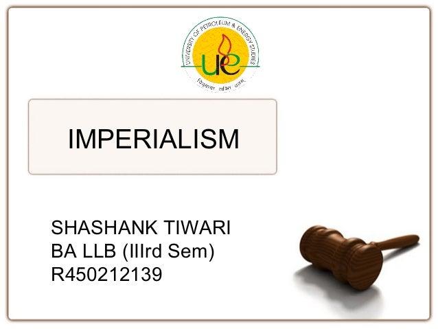 IMPERIALISM SHASHANK TIWARI BA LLB (IIIrd Sem) R450212139