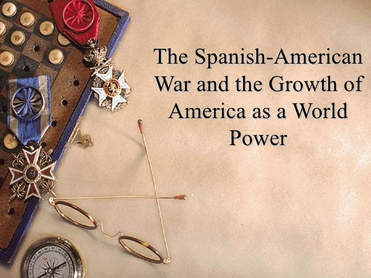 The Spanish-American War and the Growth of America as a World Power