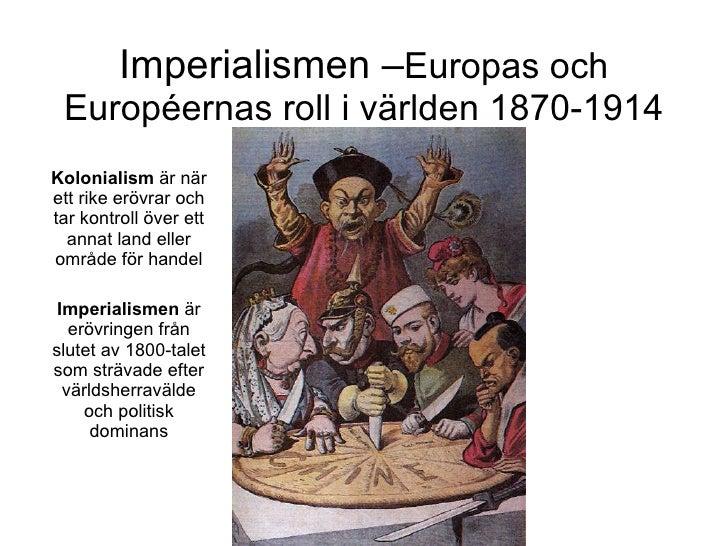 Imperialismen – Europas och Européernas roll i världen 1870-1914 Kolonialism  är när ett rike erövrar och tar kontroll öve...