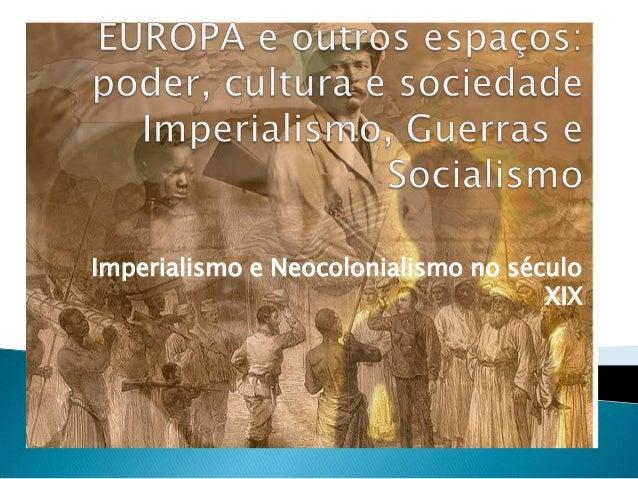 Imperialismo e Neocolonialismo no século                                     XIX