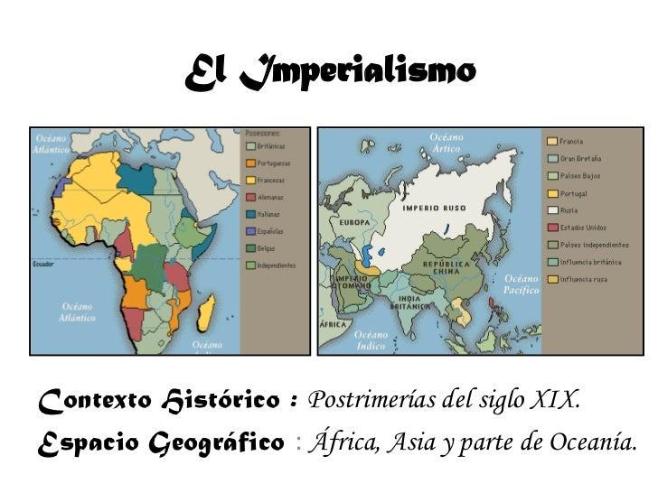 El ImperialismoContexto Histórico : Postrimerías del siglo XIX.Espacio Geográfico : África, Asia y parte de Oceanía.