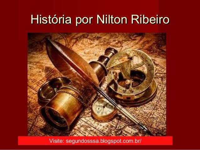 História por Nilton RibeiroHistória por Nilton Ribeiro Visite: segundosssa.blogspot.com.br/